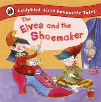 Ladybird First Favourite Tales the Elves and the Shoemaker