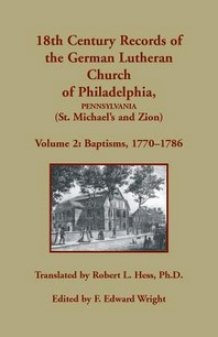 18th Century Records of the German Lutheran Church of Philadelphia, Pennsylvania (St. Michael's and Zion)