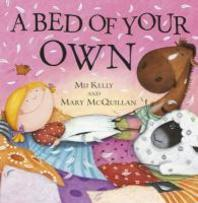 A Bed of Your Own. Mij Kelly, Mary McQuillan