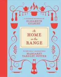 At Home on the Range. Margaret Yardley Potter, Elizabeth Gilbert