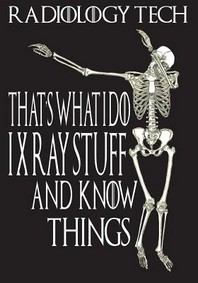 Radiology Tech That's What I Do I Xray Stuff and Know Things