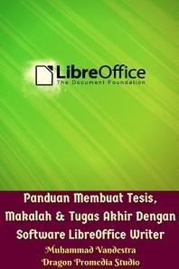 Panduan Membuat Tesis, Makalah Dan Tugas Akhir Dengan Software LibreOffice Writer
