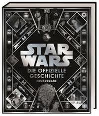 Star Wars(TM) Die offizielle Geschichte Neuausgabe
