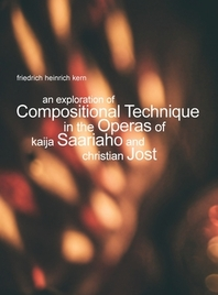 An Exploration of Compositional Technique in the Operas of Kaija Saariaho and Christian Jost