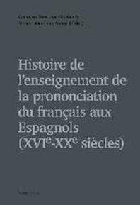 Histoire de L'Enseignement de la Prononciation Du Francais Aux Espagnols (Xvie - Xxe Siecles)