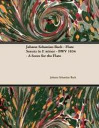 Johann Sebastian Bach - Flute Sonata in E Minor - Bwv 1034 - A Score for the Flute