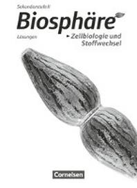 Biosphaere Sekundarstufe II - Themenbaende: Zellbiologie und Stoffwechsel. Loesungen zum Schuelerbuch