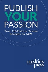 Outskirts Press Presents Publish Your Passion