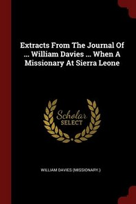Extracts from the Journal of ... William Davies ... When a Missionary at Sierra Leone
