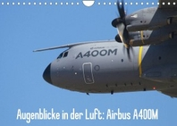 Augenblicke in der Luft: Airbus A400M (Wandkalender 2022 DIN A4 quer)