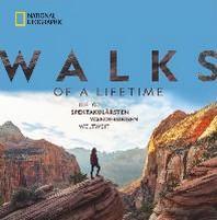 Walks of a Lifetime - Die 100 spektakulaersten Wanderungen weltweit