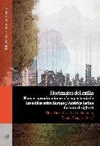Horizontes del Exilio. Nuevas aproximaciones a la experiencia de los exilios entre Europa y Am?rica Latina durante el siglo XX