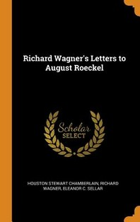 Richard Wagner's Letters to August Roeckel