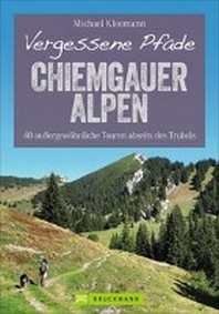 Vergessene Pfade Chiemgauer Alpen