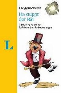 Langenscheidt Da Steppt Der Baer a 200 German Idioms (German Edition)