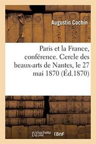Paris Et La France, Conference. Cercle Des Beaux-Arts De Nantes, Le 27 Mai 1870