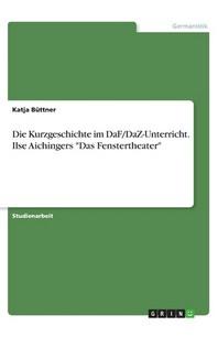 """Die Kurzgeschichte im DaF/DaZ-Unterricht. Ilse Aichingers """"Das Fenstertheater"""""""