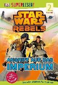SUPERLESER! Star Wars Rebels(TM). Angriff auf das Imperium