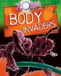 Zoom in on Body Invaders. by Richard Spilsbury