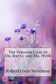 The Strange Case of Dr. Jekyll and Mr. Hyde Robert Louis Stevenson