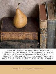 Daegelyx Ondersoek Der Conscientie Soo Algemeyn ALS Besonder, Voor-Gestelt Door Den H. Vaeder Ignatius, Fondateur Der Societeyt Jesu, in Sijn Boexken