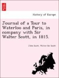 Journal of a Tour to Waterloo and Paris, in Company with Sir Walter Scott, in 1815.