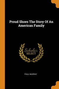 Proud Shoes the Story of an American Family