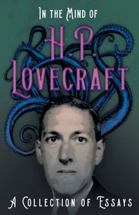 In the Mind of H. P. Lovecraft - A Collection of Essays