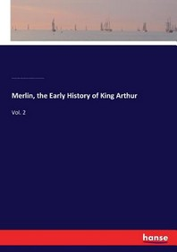 Merlin, the Early History of King Arthur