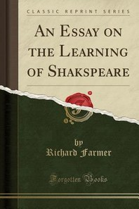 An Essay on the Learning of Shakspeare (Classic Reprint)