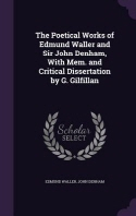 The Poetical Works of Edmund Waller and Sir John Denham, With Mem. and Critical Dissertation by G. Gilfillan