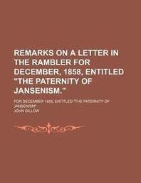"Remarks on a Letter in the Rambler for December, 1858, Entitled ""The Paternity of Jansenism.""; For December 1858, Entitled ""The Paternity of Jansenism"