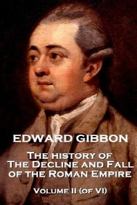 Edward Gibbon - The History of the Decline and Fall of the Roman Empire - The History of the Decline and Fall of the Roman Empire - Volume II (of VI)