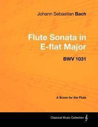 Johann Sebastian Bach - Flute Sonata in E-Flat Major - Bwv 1031 - A Score for the Flute