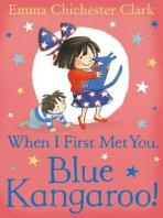 When I First Met You, Blue Kangaroo!