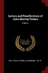 Letters and Recollections of John Murray Forbes; Volume 01