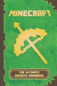 Minecraft: The Ultimate Secrets Handbook