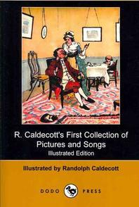 R. Caldecott's First Collection of Pictures and Songs (Illustrated Edition) (Dodo Press)
