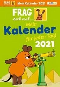 Frag doch mal ... die Maus 2021 - Mein Kalender fuer jeden Tag: Tageskalender