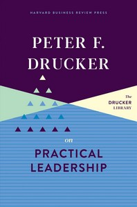 Peter F. Drucker on Practical Leadership