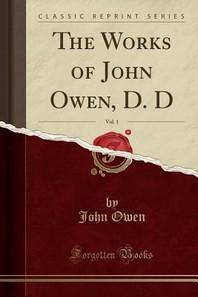 The Works of John Owen, D. D, Vol. 1 (Classic Reprint)