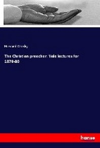 The Christian preacher: Yale lectures for 1879-80
