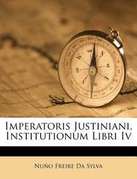 Imperatoris Justiniani, Institutionum Libri IV