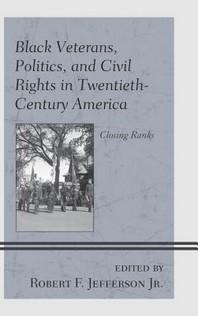 Black Veterans, Politics, and Civil Rights in Twentieth-Century America