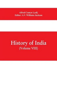 History of India (Volume VIII) From the Close of the Seventeenth Century to the Present Time