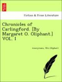 Chronicles of Carlingford. [By Margaret O. Oliphant.] Vol. I