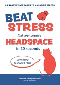 How To Beat Stress - Find Your Positive Head Space