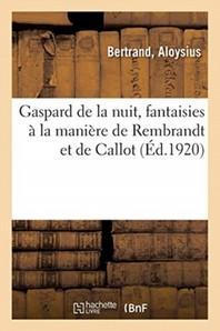 Gaspard De La Nuit, Fantaisies A La Maniere De Rembrandt Et De Callot