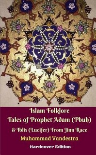 Islam Folklore Tales of Prophet Adam (Pbuh) and Iblis (Lucifer) From Jinn Race Hardcover Edition