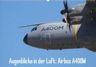 Augenblicke in der Luft: Airbus A400M (Wandkalender 2022 DIN A2 quer)